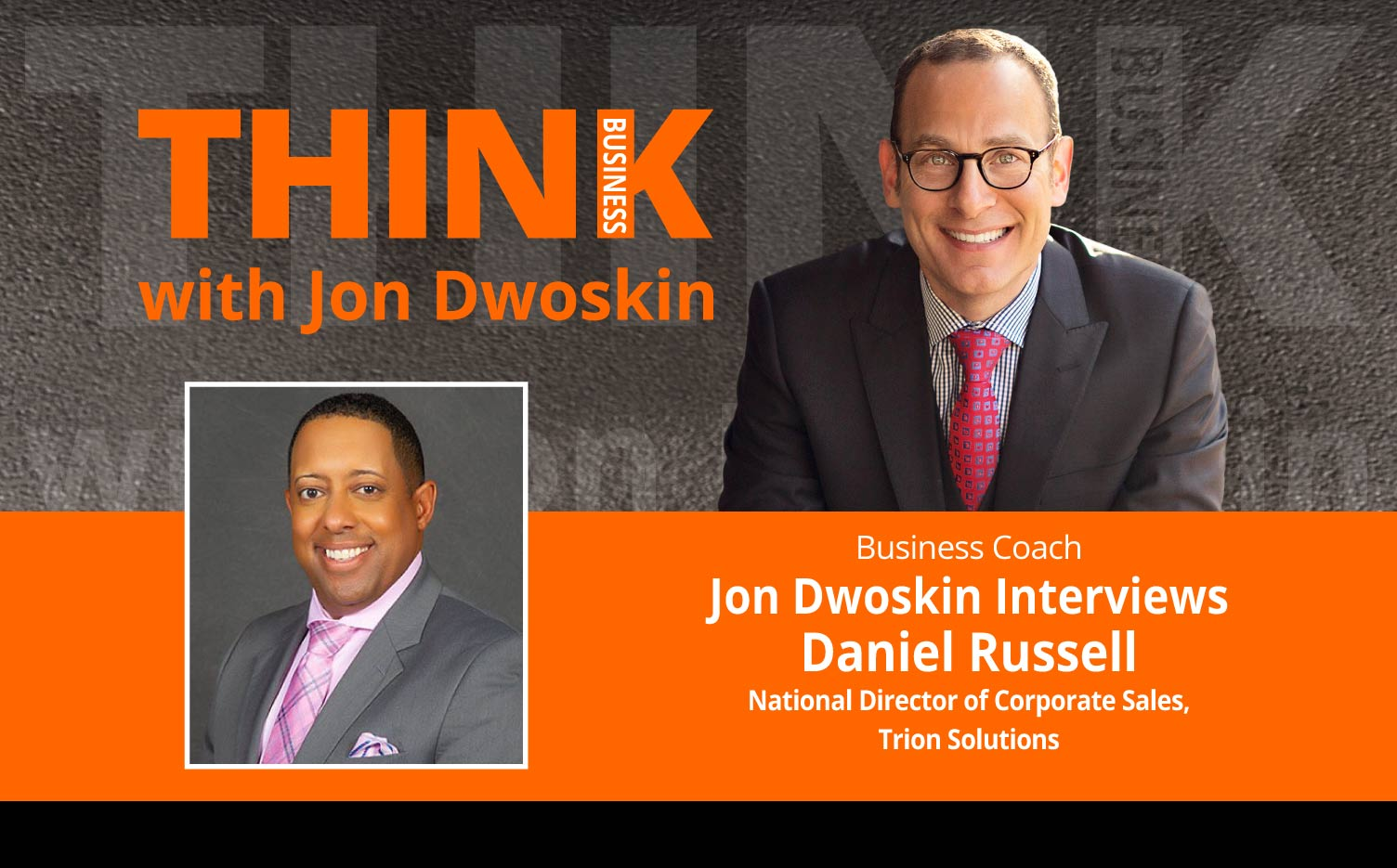 THINK Business Podcast: Jon Dwoskin Interviews Daniel Russell, National Director of Corporate Sales, Trion Solutions