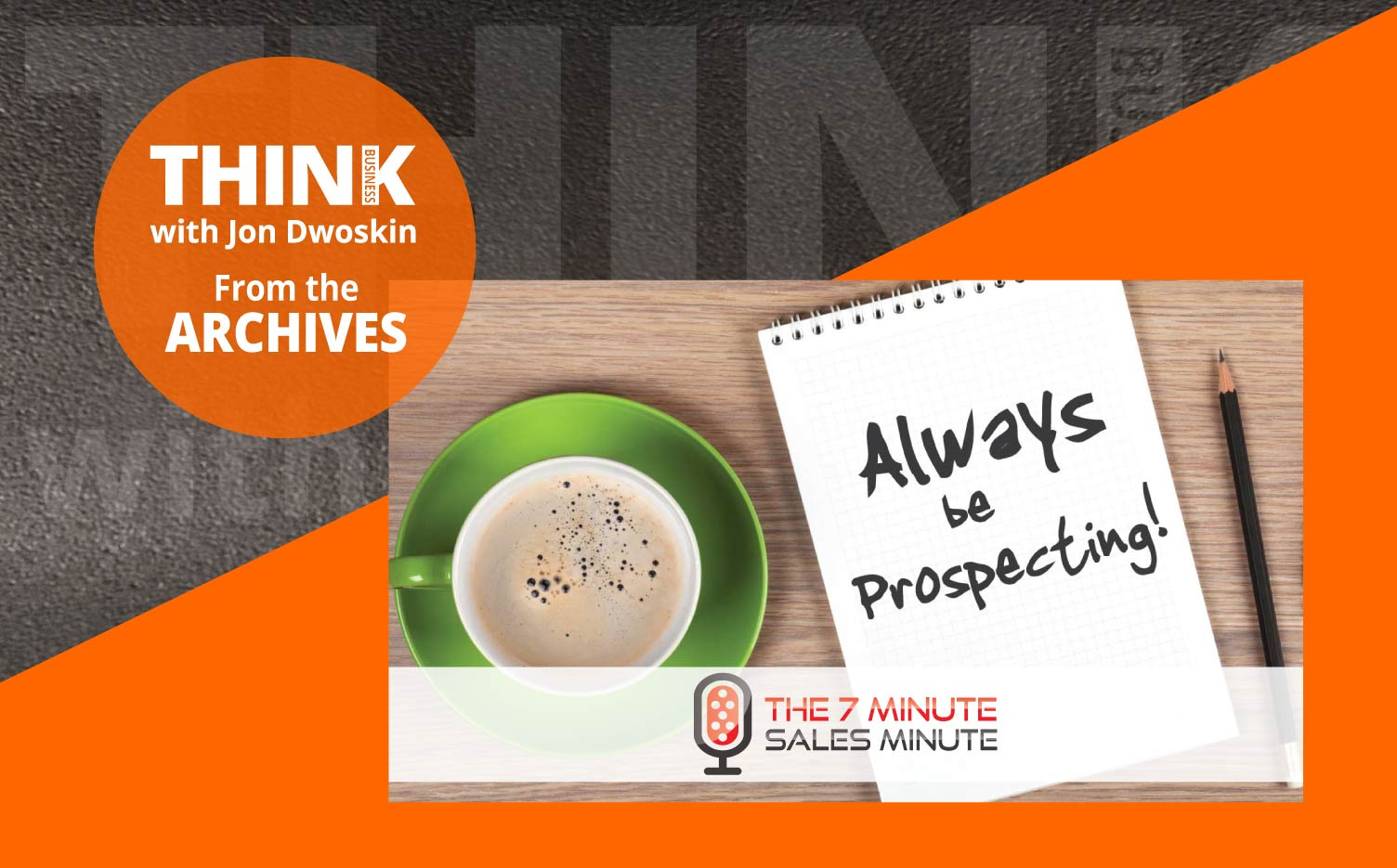 THINK Business Podcast: Always be Prospecting