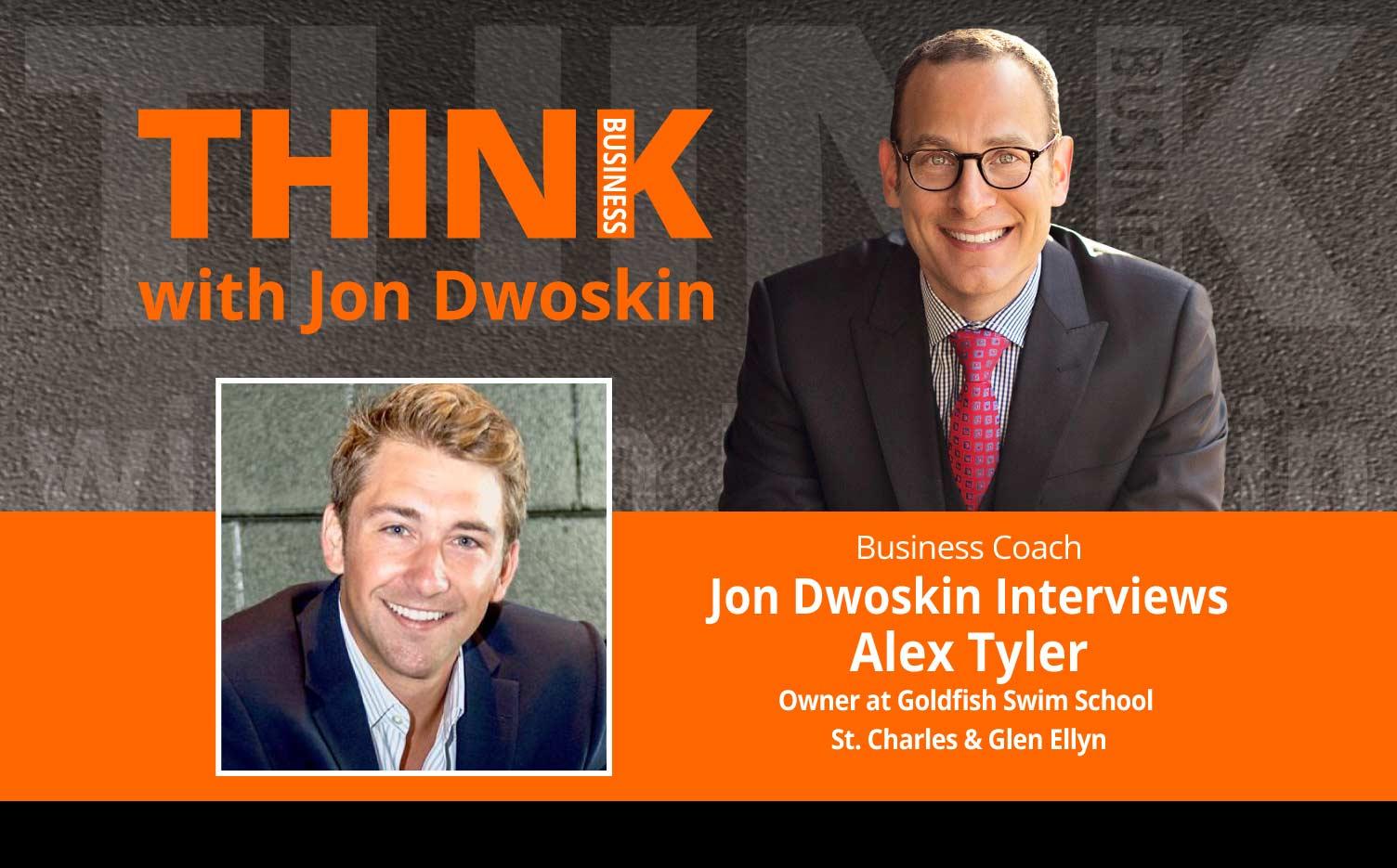 THINK Business Podcast: Jon Dwoskin Interviews Alex Tyler, Owner at Goldfish Swim School - St. Charles & Glen Ellyn