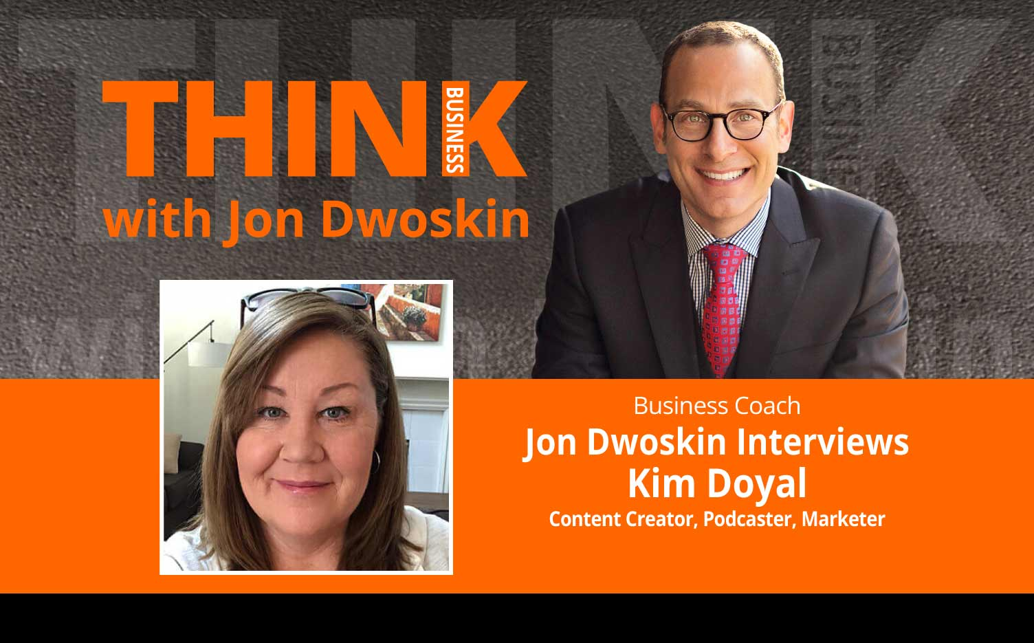 THINK Business Podcast: Jon Dwoskin Interviews Kim Doyal, Content Creator, Podcaster, Marketer