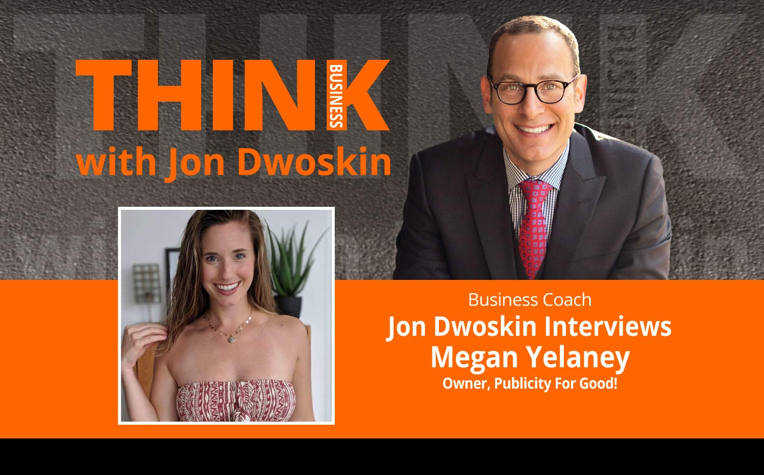 THINK Business Podcast: Jon Dwoskin Interviews Megan Yelaney, Owner, Publicity For Good!