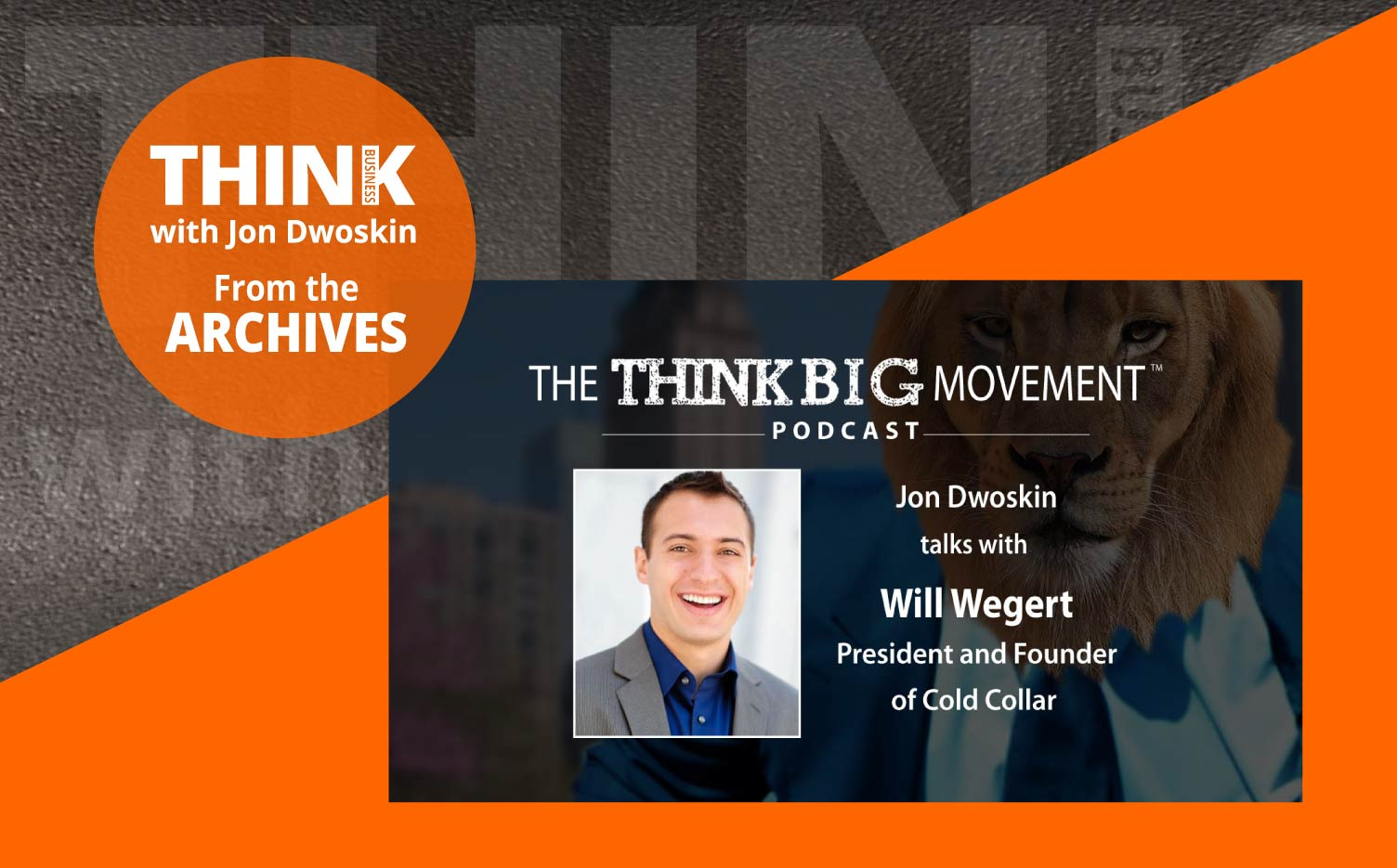 THINK Business Podcast: Jon Dwoskin Interviews Will Wegert, President and Founder of Cold Collar
