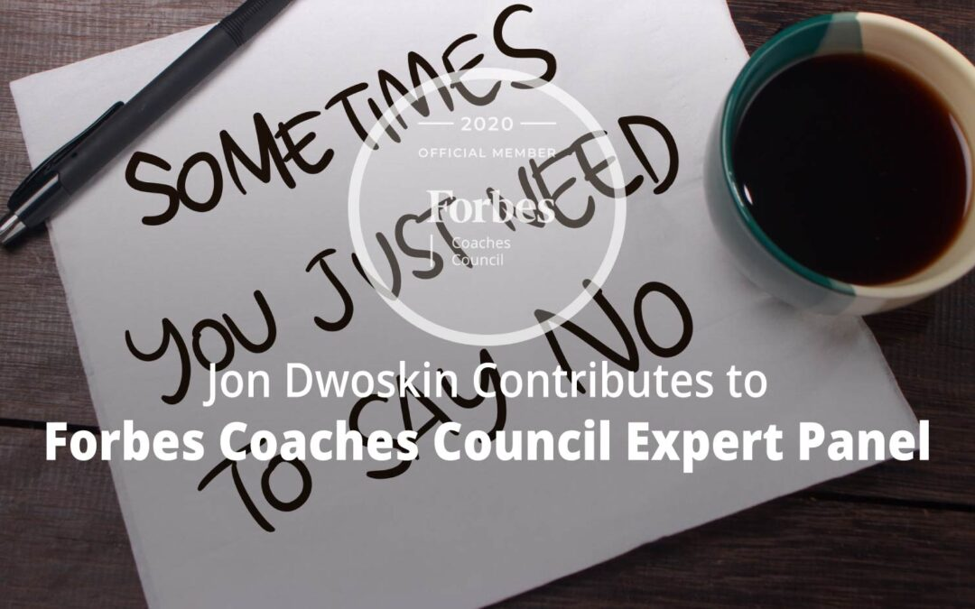 Jon Contributes to Forbes Coaches Council Expert Panel: 15 Times It's OK To Say 'No' At Work