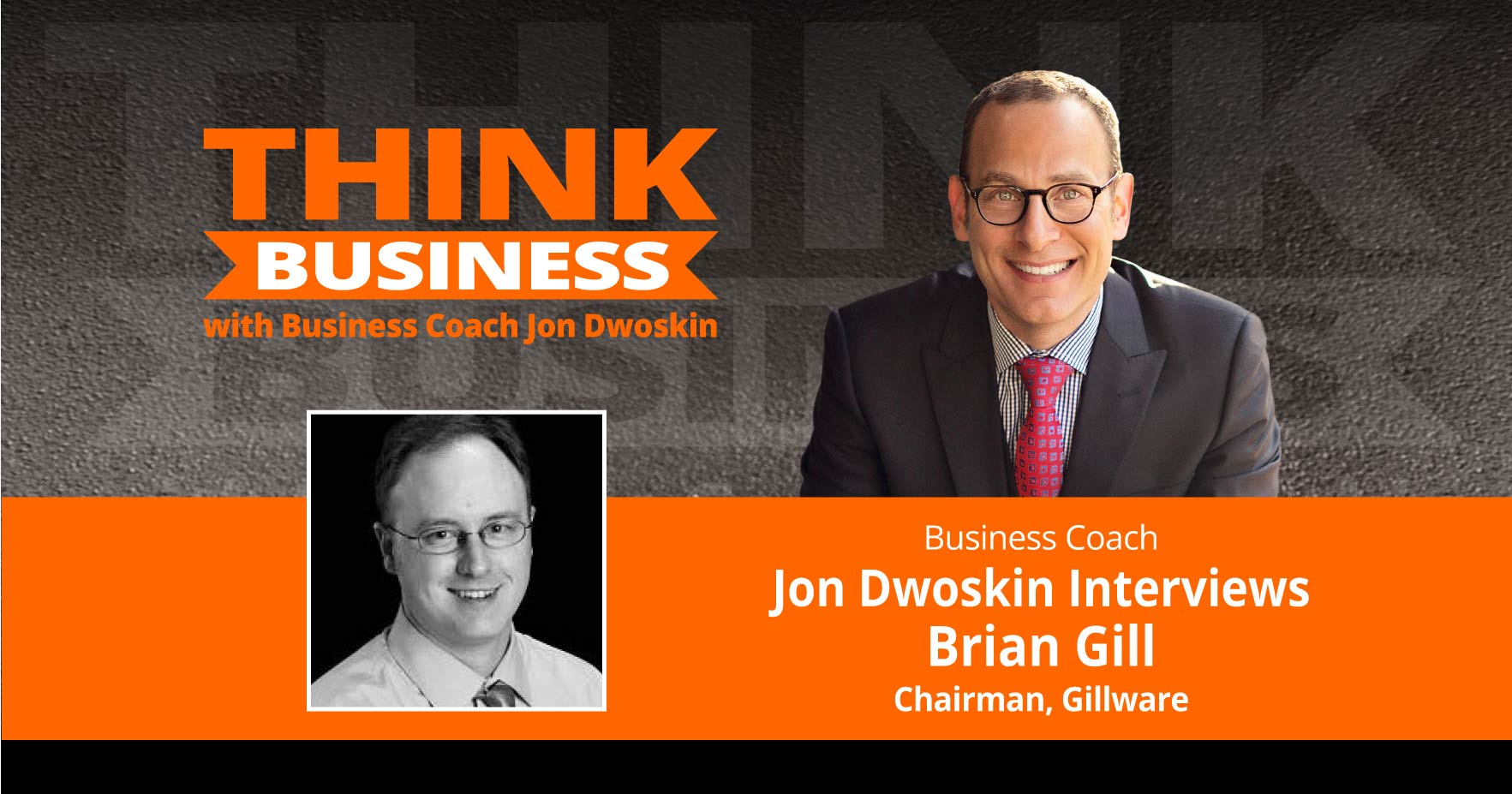 THINK Business Podcast: Jon Dwoskin Interviews Brian Gill, Chairman, Gillware