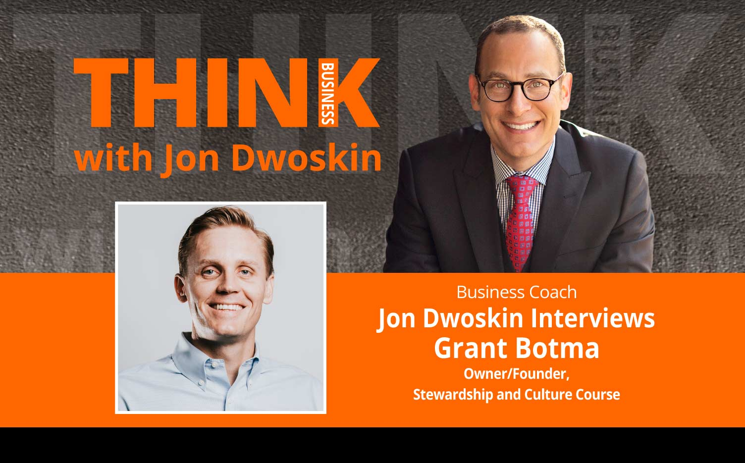 THINK Business Podcast: Jon Dwoskin Interviews Grant Botma, Owner/Founder, Stewardship and Culture Course