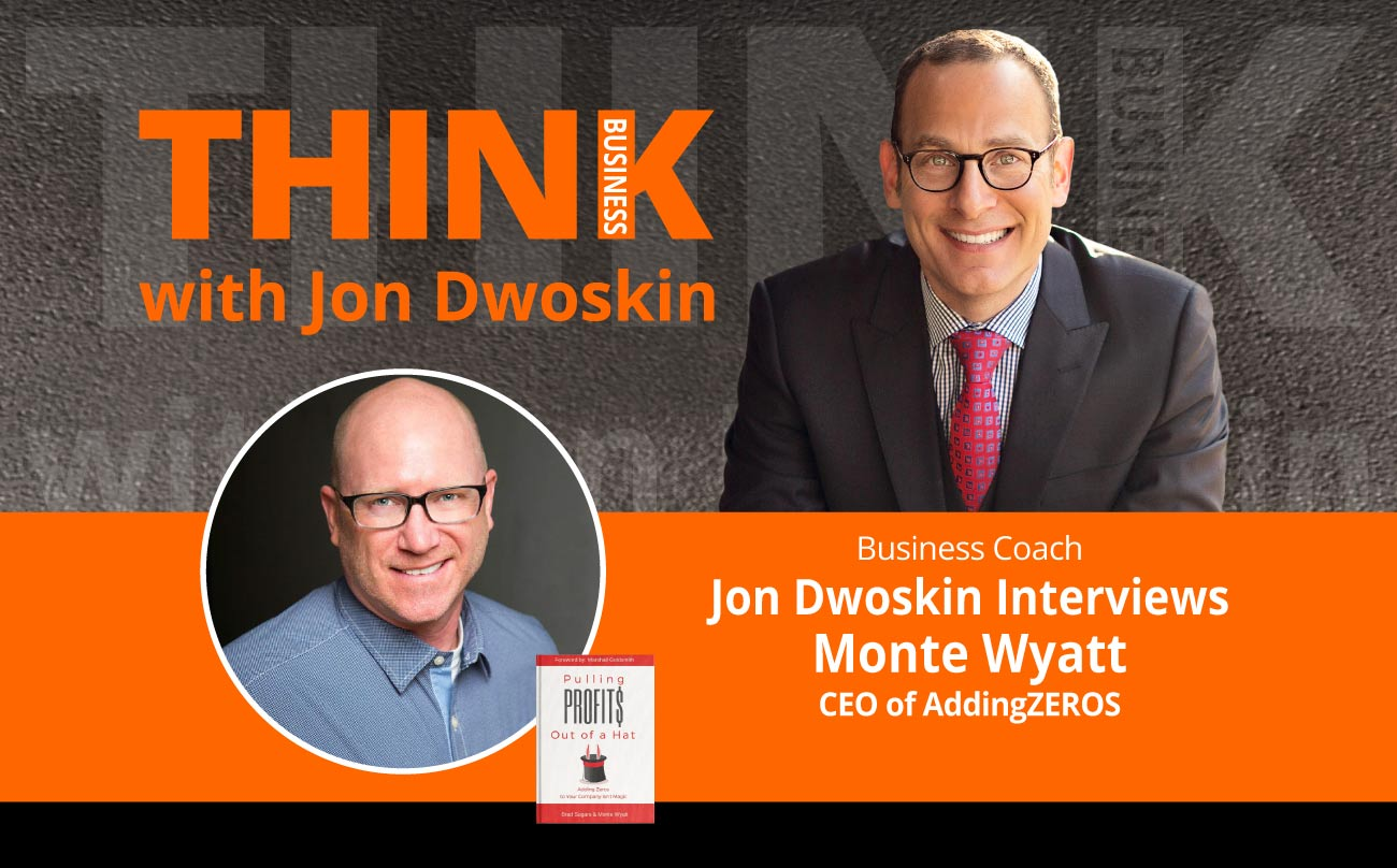 THINK Business Podcast: Jon Dwoskin Interviews Monte Wyatt, CEO of AddingZEROS