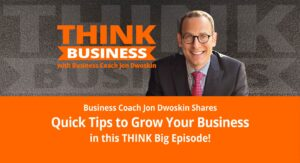 THINK Business Podcast: Quick Tips to Grow Your Business