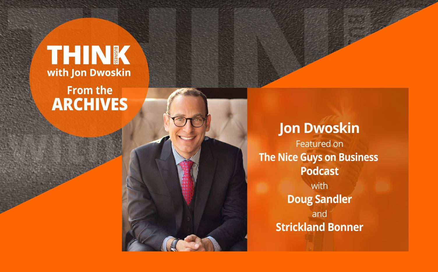 THINK Business Podcast: Nice Guys on Business with Jon Dwoskin