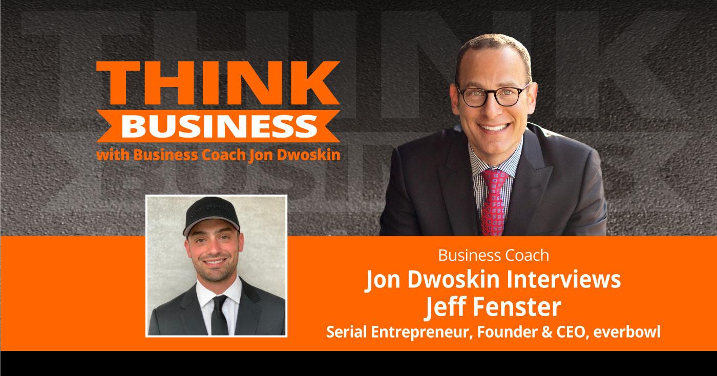 THINK Business Podcast: Jon Dwoskin Talks with Jeff Fenster