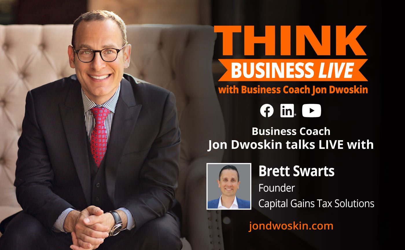 THINK Business LIVE: Jon Dwoskin Talks with Brett Swarts, Founder, Capital Gains Tax Solutions