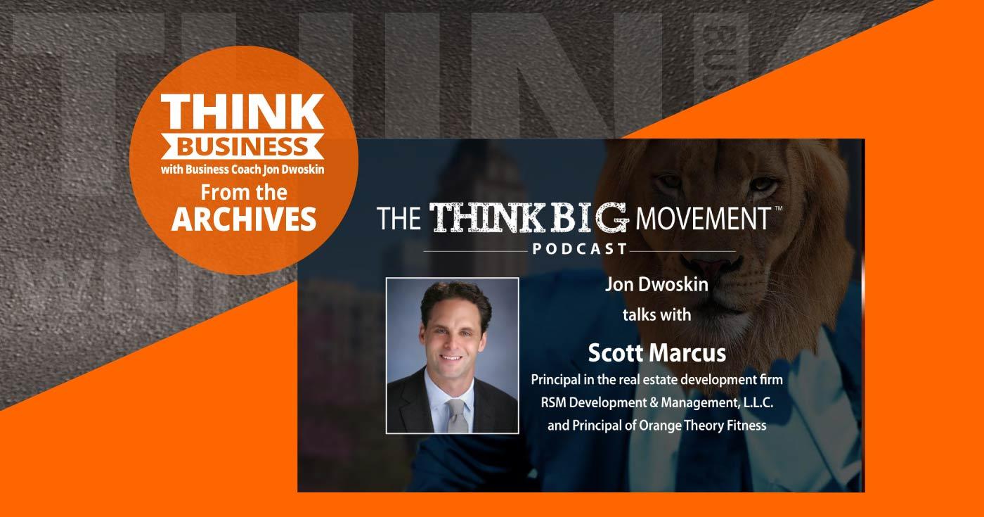 THINK Business Podcast: Jon Dwoskin Talks with Scott Marcus