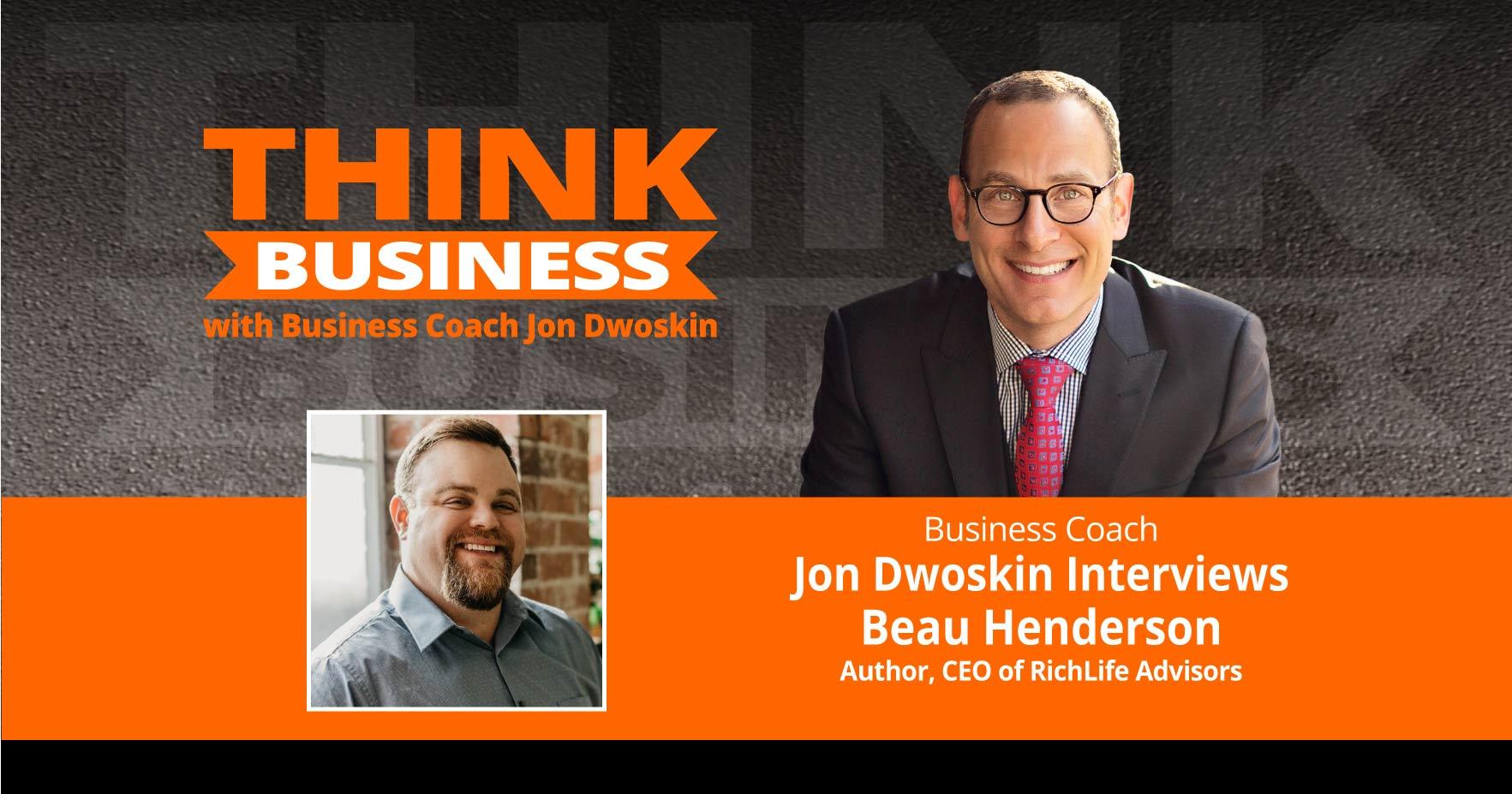 THINK Business Podcast: Jon Dwoskin Talks with Beau Henderson