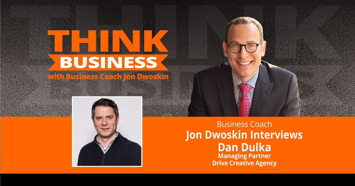 THINK Business Podcast: Jon Dwoskin Talks with Dan Dulka