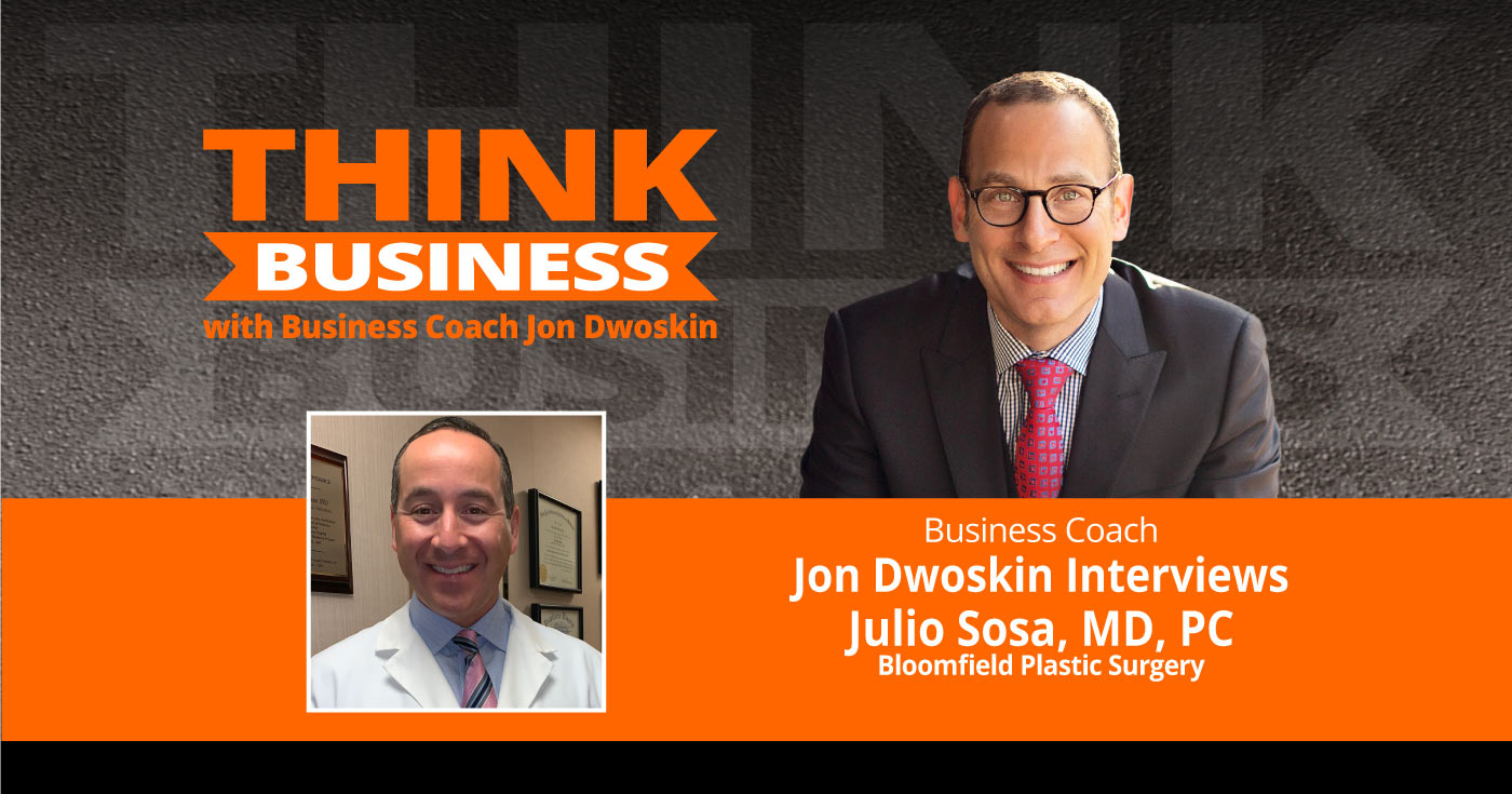 THINK Business Podcast: Jon Dwoskin Talks with Julio Sosa, MD, PC