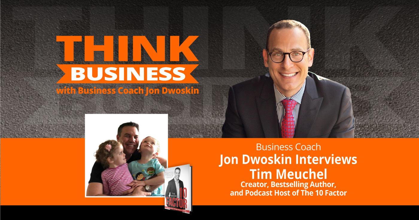 THINK Business Podcast: Jon Dwoskin Talks with Tim Meuchel