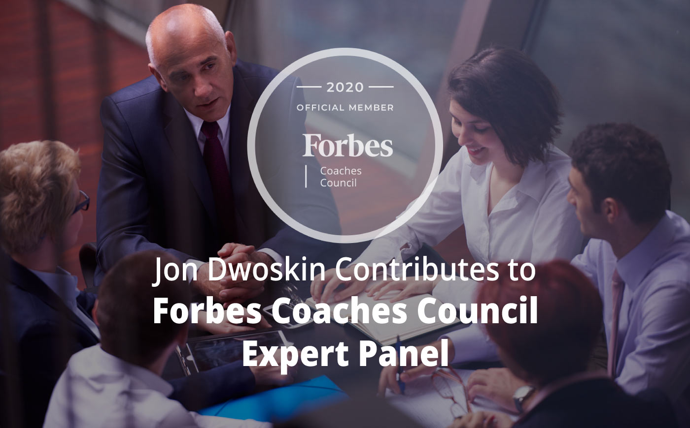 Jon Contributes to Forbes Coaches Council Expert Panel: 15 Essential Things To Do Before An Important Stakeholder Meeting