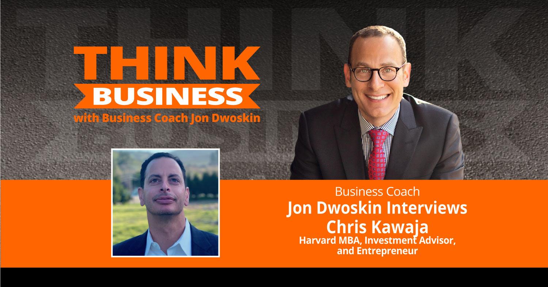 THINK Business Podcast: Jon Dwoskin Talks with Chris Kawaja