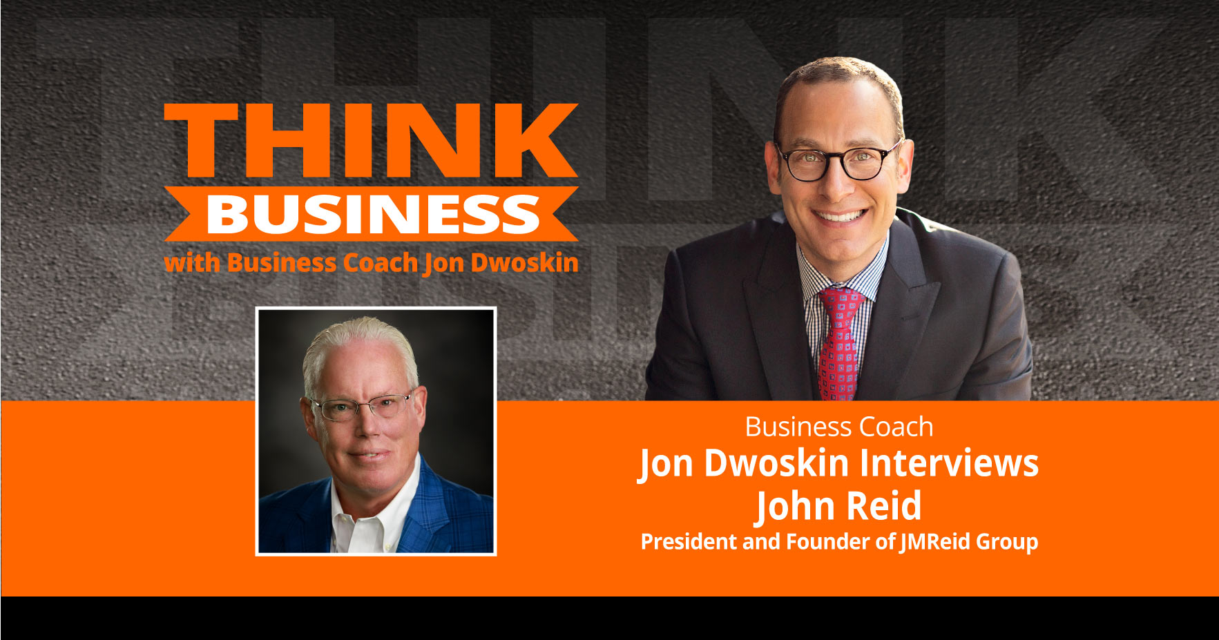 THINK Business Podcast: Jon Dwoskin Talks with John Reid