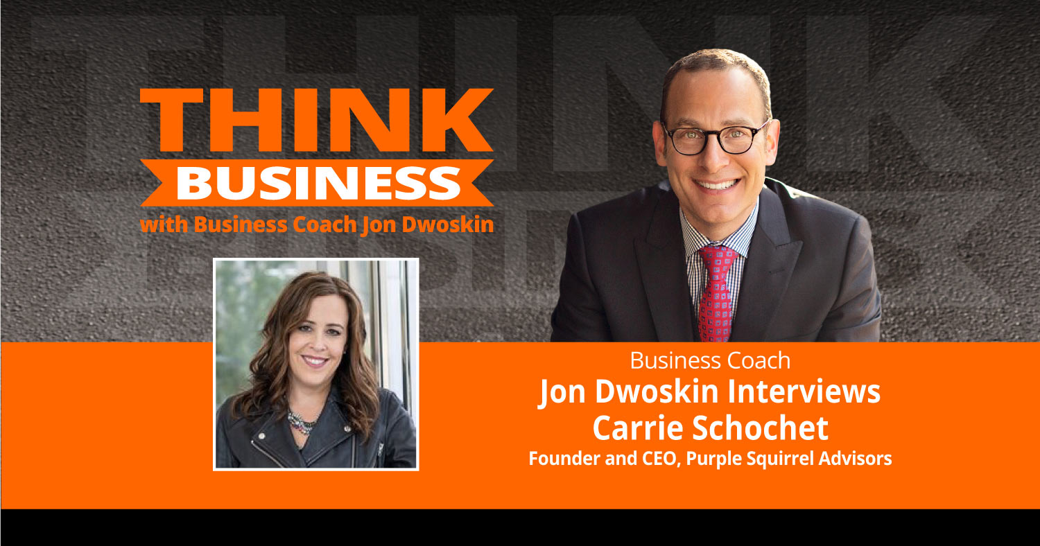 THINK Business Podcast: Jon Dwoskin Talks with Carrie Schochet