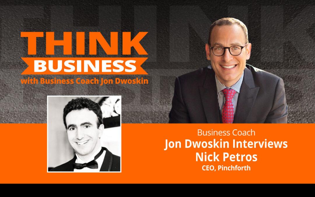 THINK Business Podcast: Jon Dwoskin Talks with Nick Petros