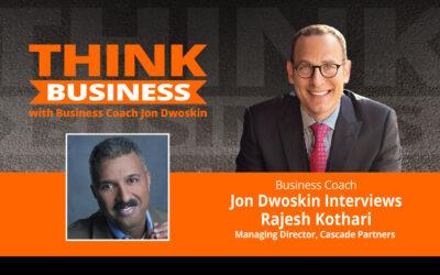 THINK Business Podcast: Jon Dwoskin Talks with Rajesh Kothari