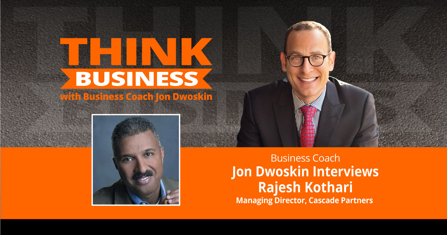 THINK Business Podcast: Jon Dwoskin Talks with Rajesh Kothari