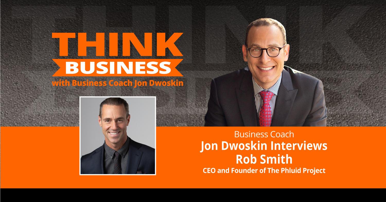 THINK Business Podcast: Jon Dwoskin Interviews Rob Smith