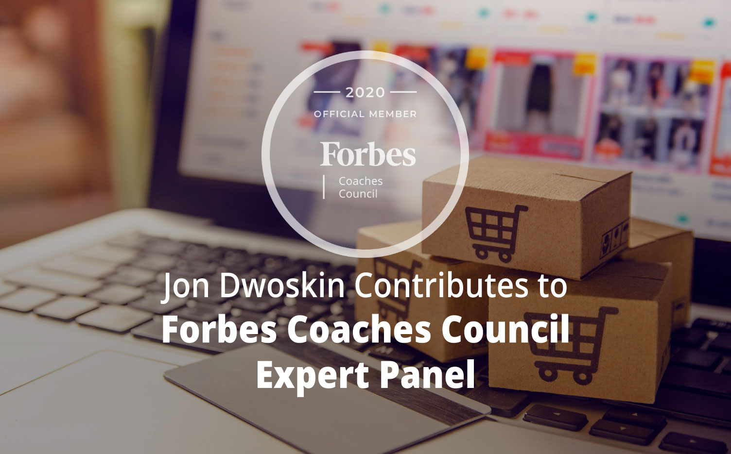 Jon Dwoskin Contributes to Forbes Coaches Council Expert Panel: 15 Trends That Are Expected To Drive Small Business In 2021
