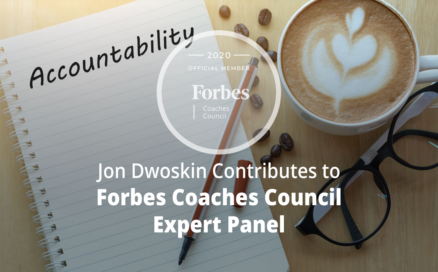 Jon Dwoskin Contributes to Forbes Coaches Council Expert Panel: 15 Ways For Business Leaders To Be Accountable For Bad Decisions