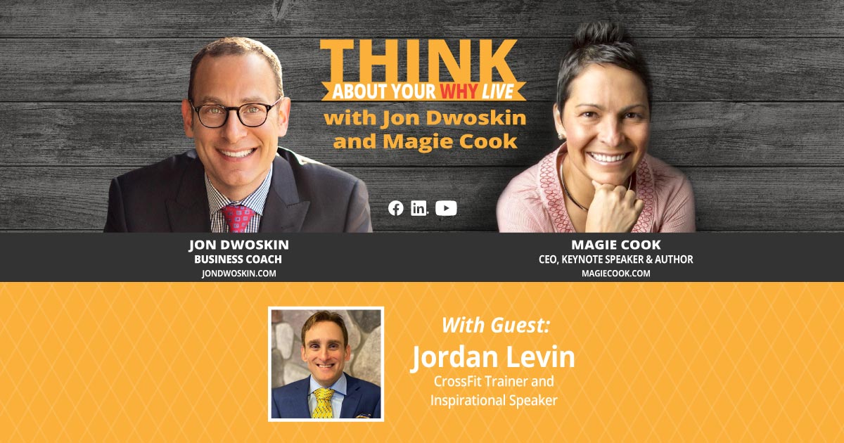 THINK About Your WHY LIVE: Jon Dwoskin and Magie Cook Talk with Jordan Levin