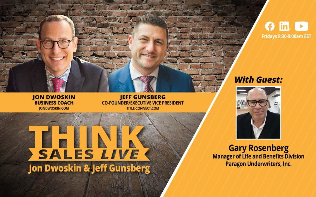 THINK Sales LIVE: Jon Dwoskin and Jeff Gunsberg Talk with Gary Rosenberg