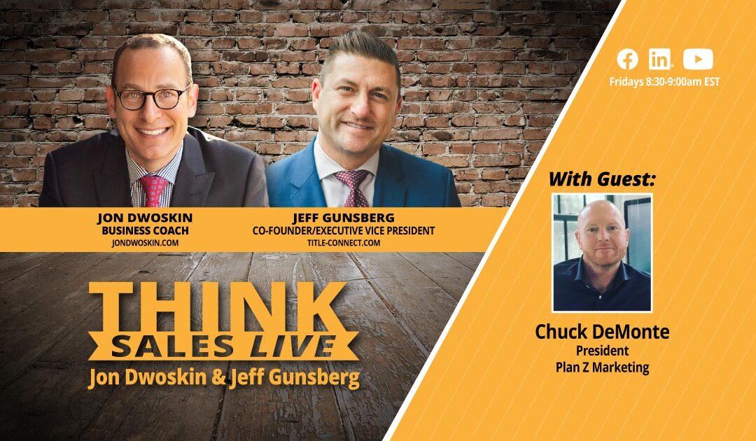 THINK Sales LIVE: Jon Dwoskin and Jeff Gunsberg Talk with Chuck DeMonte