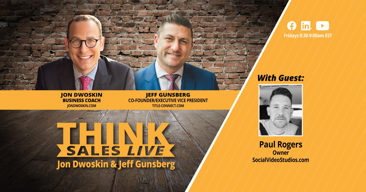 THINK Sales LIVE: Jon Dwoskin and Jeff Gunsberg Talk with Paul Rogers