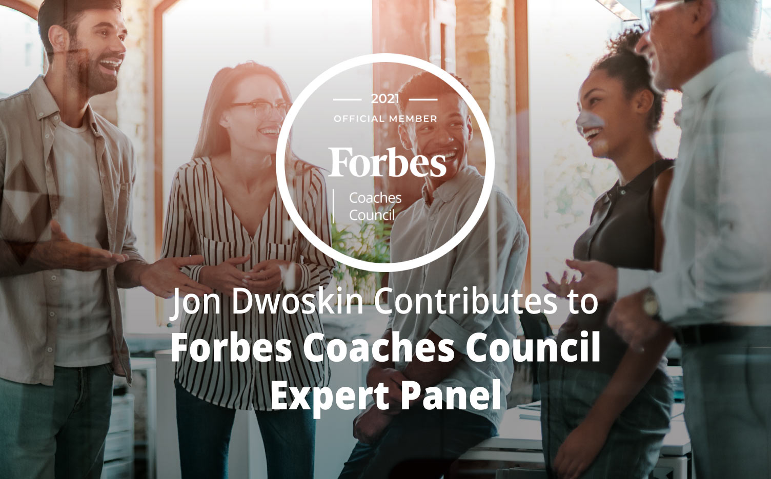 Jon Dwoskin Contributes to Forbes Coaches Council Expert Panel: 14 Strategies To Keep A Growing Startup's 'A-Players' On Board