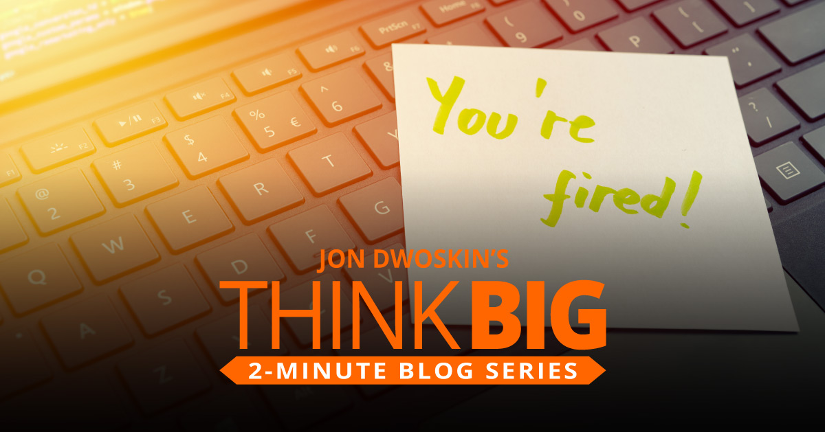 THINK Big 2-Minute Blog: Firing Yourself