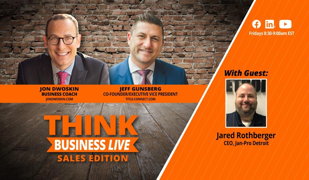 THINK Business LIVE – Sales Edition: Jon Dwoskin and Jeff Gunsberg Talk with Jared Rothberger