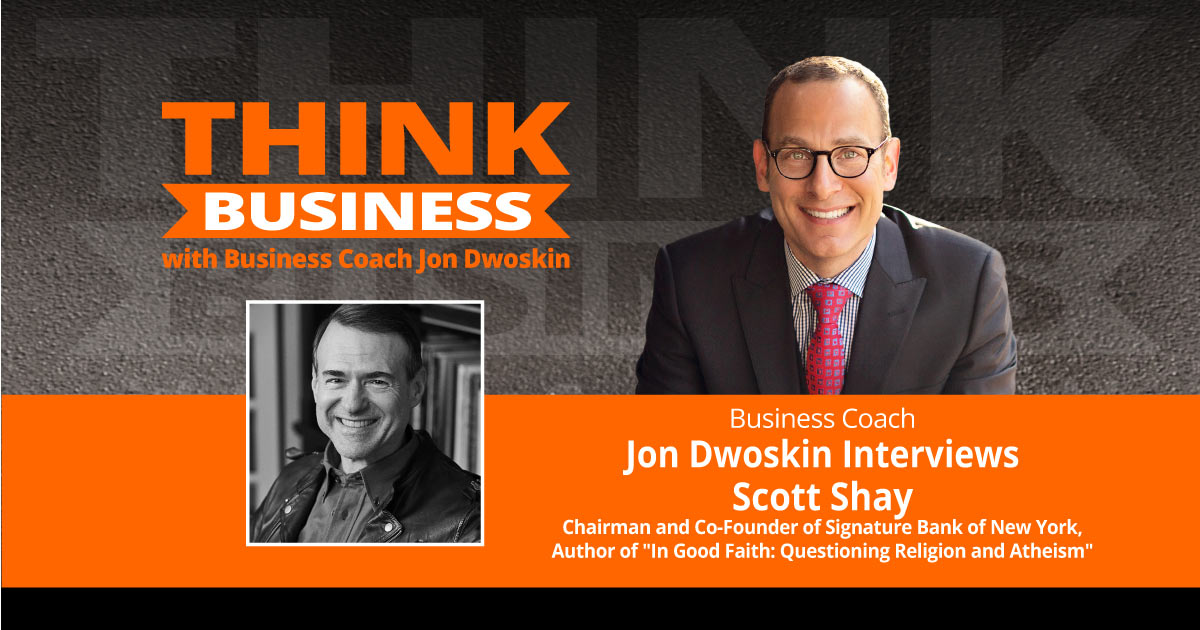 THINK Business Podcast: Jon Dwoskin Talks with Scott Shay