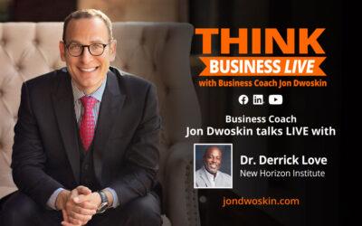 THINK Business LIVE: Jon Dwoskin Talks with Dr. Derrick Love