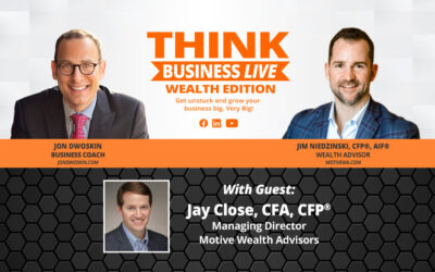 THINK Business LIVE – Wealth Edition: Jon Dwoskin and Jim Niedzinski Talk with Jay Close
