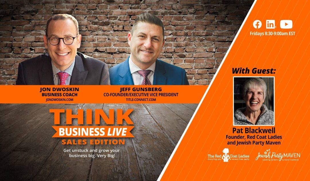 THINK Business LIVE – Sales Edition: Jon Dwoskin and Jeff Gunsberg Talk with Pat Blackwell
