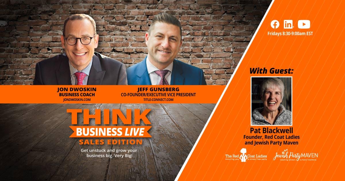 THINK Business LIVE - Sales Edition: Jon Dwoskin and Jeff Gunsberg Talk with Pat Blackwell