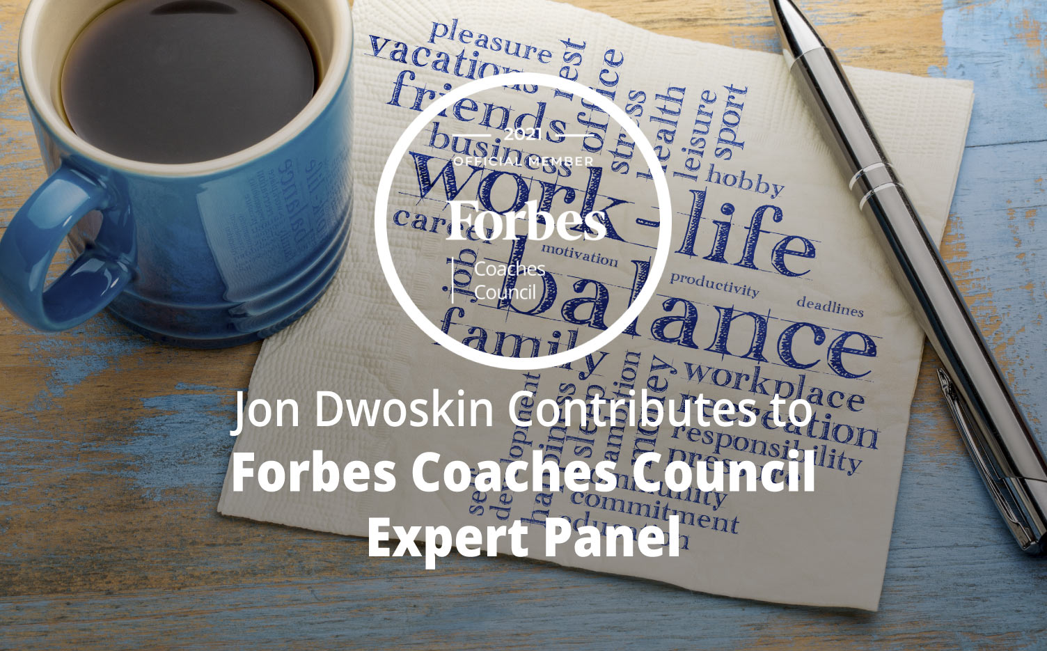 Jon Contributes to Forbes Coaches Council Expert Panel: Jon Dwoskin Contributes to Forbes Coaches Council Expert Panel: 16 Ways To Achieve Work-Life Balance By Setting Better Boundaries