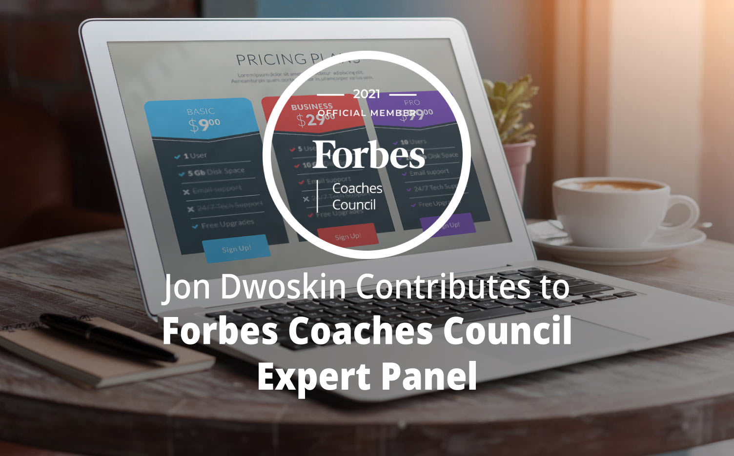 Jon Dwoskin Contributes to Forbes Coaches Council Expert Panel: How To Help Struggling Clients Who Still Need Your Product Or Service