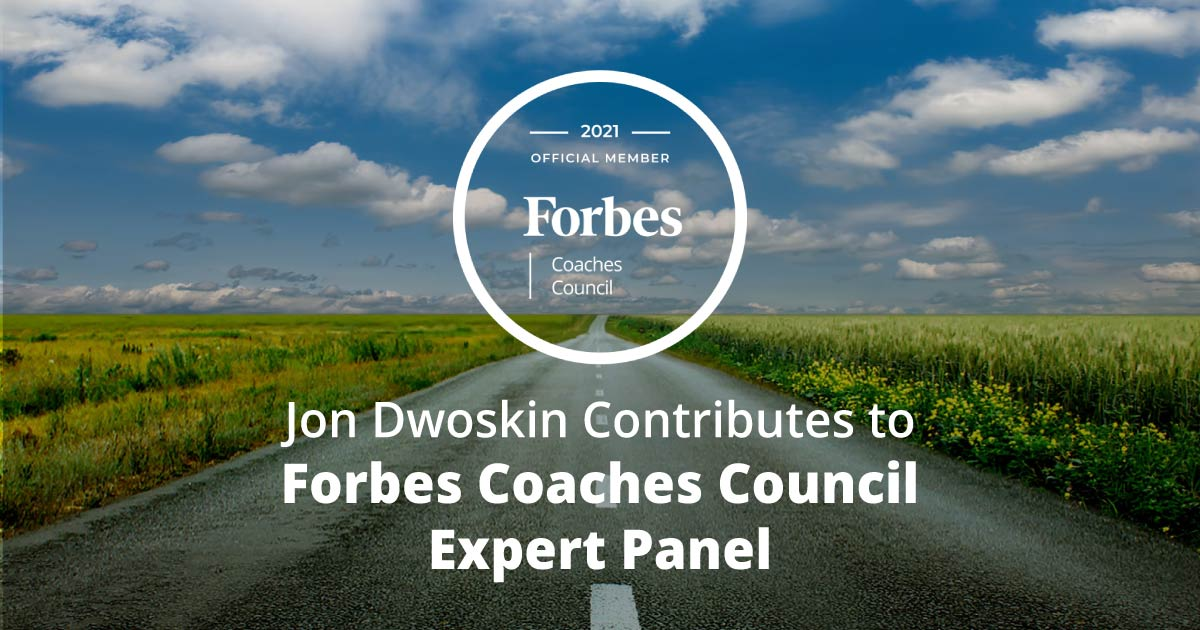 Jon Dwoskin Contributes to Forbes Coaches Council Expert Panel: Nine Ways To Tell If A Coaching Engagement Is Over