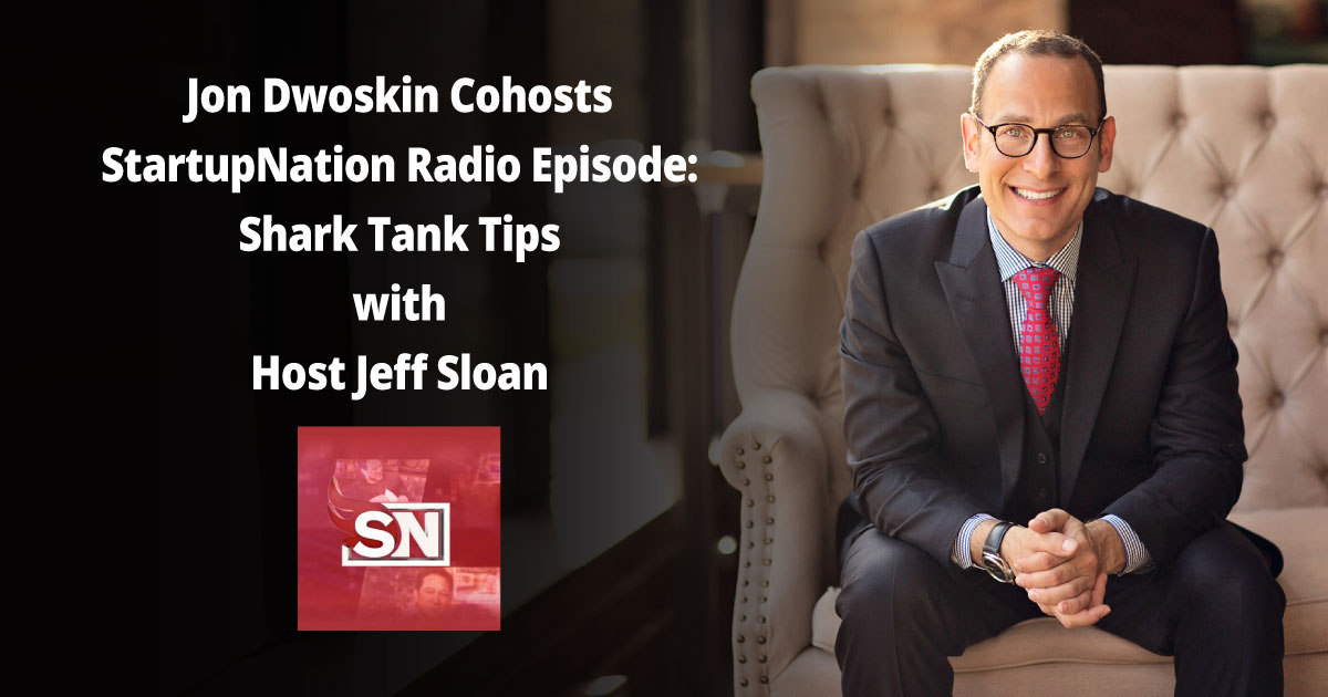 Jon Dwoskin on StartupNation Radio: Shark Tank Tips and Success Stories