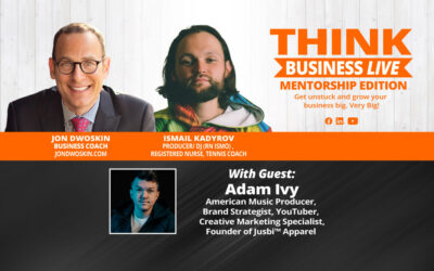 THINK Business LIVE – Mentorship Edition: Jon Dwoskin and Ismail Kadyrov Talk with Adam Ivy