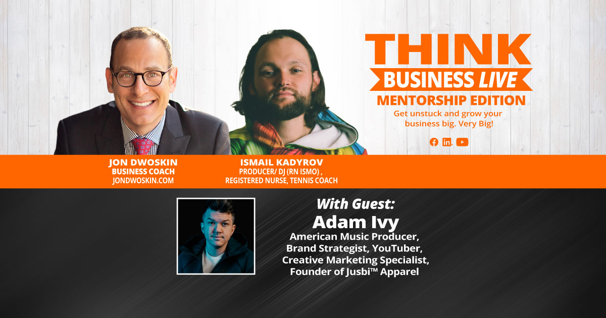 THINK Business LIVE - Mentorship Edition: Jon Dwoskin and Ismail Kadyrov Talk with Adam Ivy