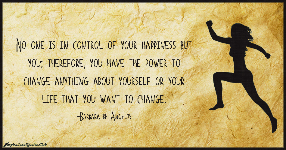 InspirationalQuotes.Club-control-happiness-power-change-Barbara-de-Angelis