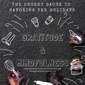The Secret Sauce for a Health & Happy Holiday Season- Gratitude & Mindfulness (6)-11180