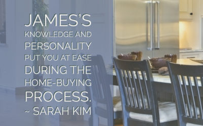 Sarah: James's knowledge and personality put you at ease during the home-buying process.